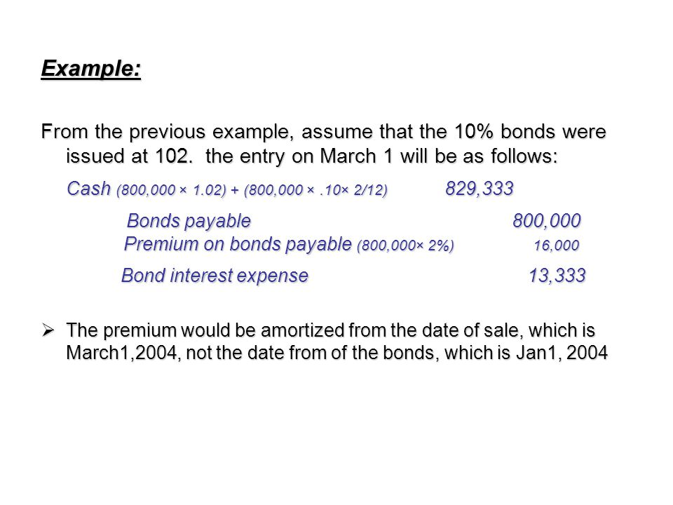 Bonds payable 800,000 Premium on bonds payable (800,000× 2%) 16,000