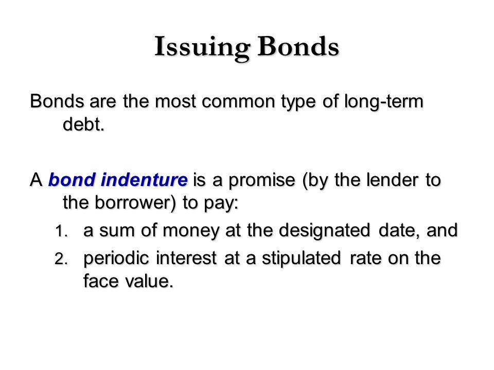 Issuing Bonds Bonds are the most common type of long-term debt.