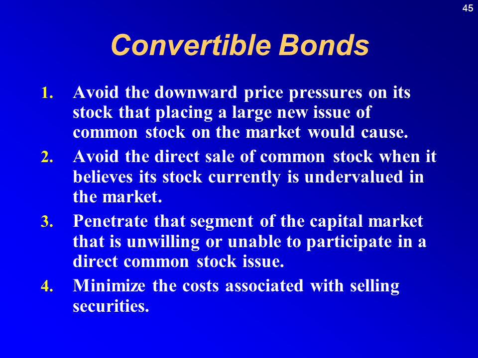Convertible Bonds Avoid the downward price pressures on its stock that placing a large new issue of common stock on the market would cause.