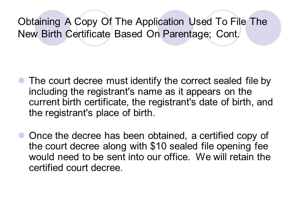 Obtaining A Copy Of The Application Used To File The New Birth Certificate Based On Parentage; Cont.
