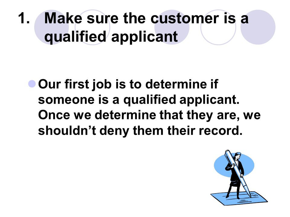 Make sure the customer is a qualified applicant