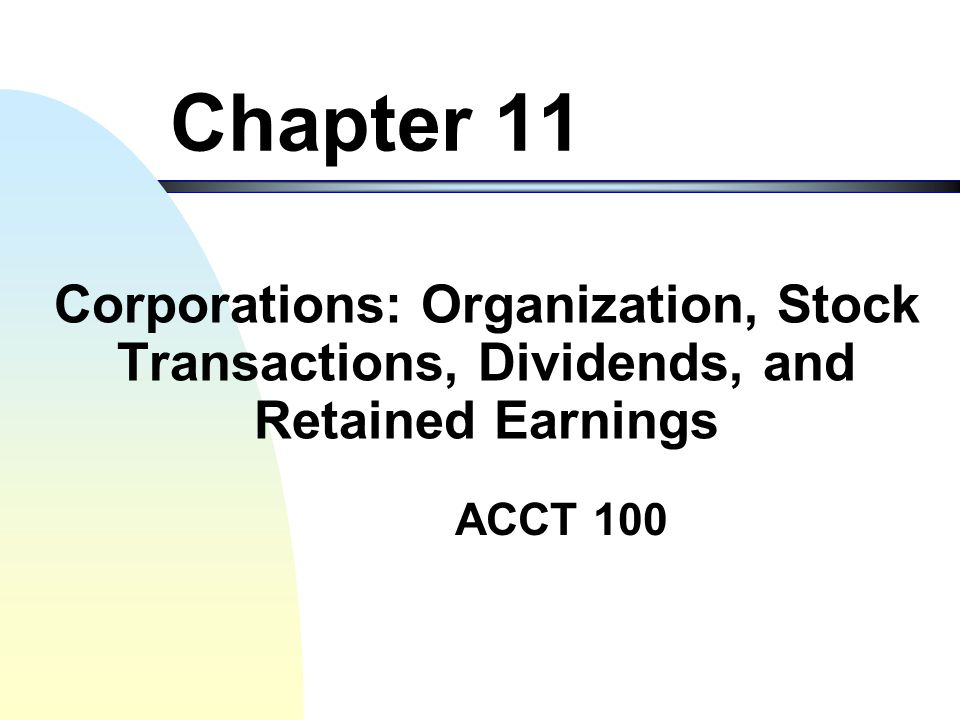 Chapter 11 Corporations: Organization, Stock Transactions, Dividends, and Retained Earnings