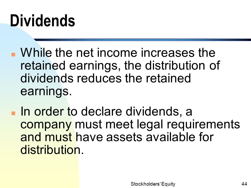 Dividends While the net income increases the retained earnings, the distribution of dividends reduces the retained earnings.