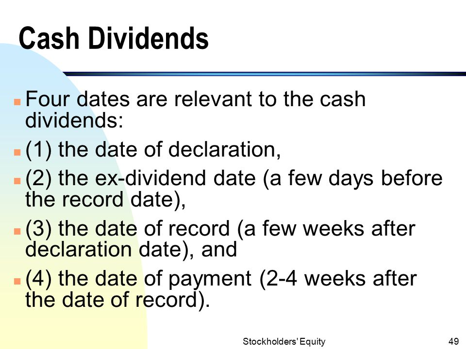Cash Dividends Four dates are relevant to the cash dividends: