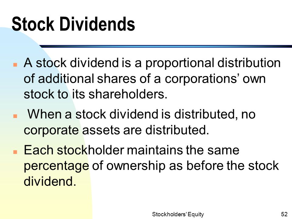 Stock Dividends A stock dividend is a proportional distribution of additional shares of a corporations' own stock to its shareholders.