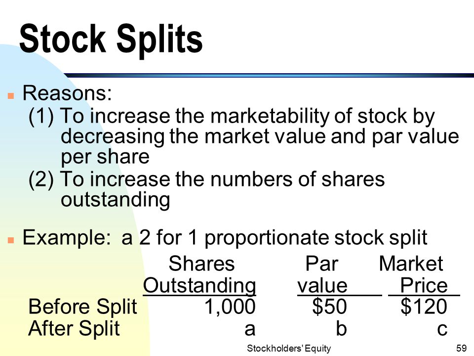 Stock Splits Reasons: (1) To increase the marketability of stock by decreasing the market value and par value per share.