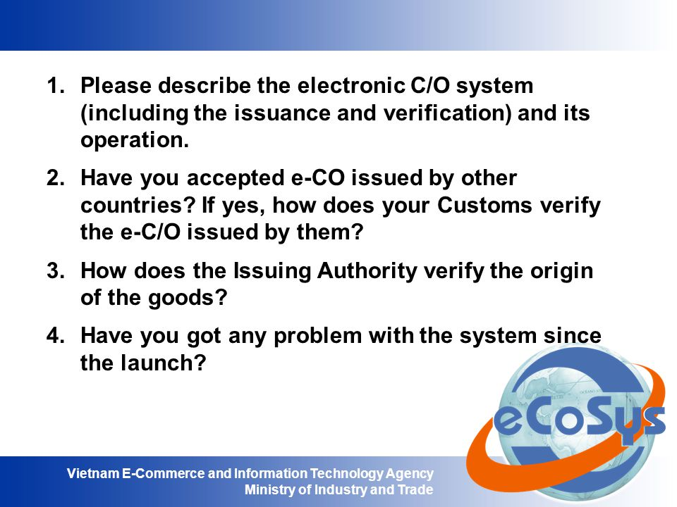 Please describe the electronic C/O system (including the issuance and verification) and its operation.
