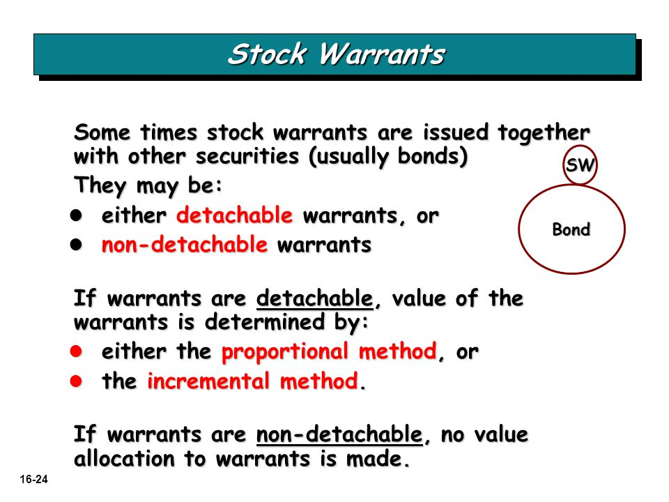 Stock Warrants Some times stock warrants are issued together with other securities (usually bonds) They may be: