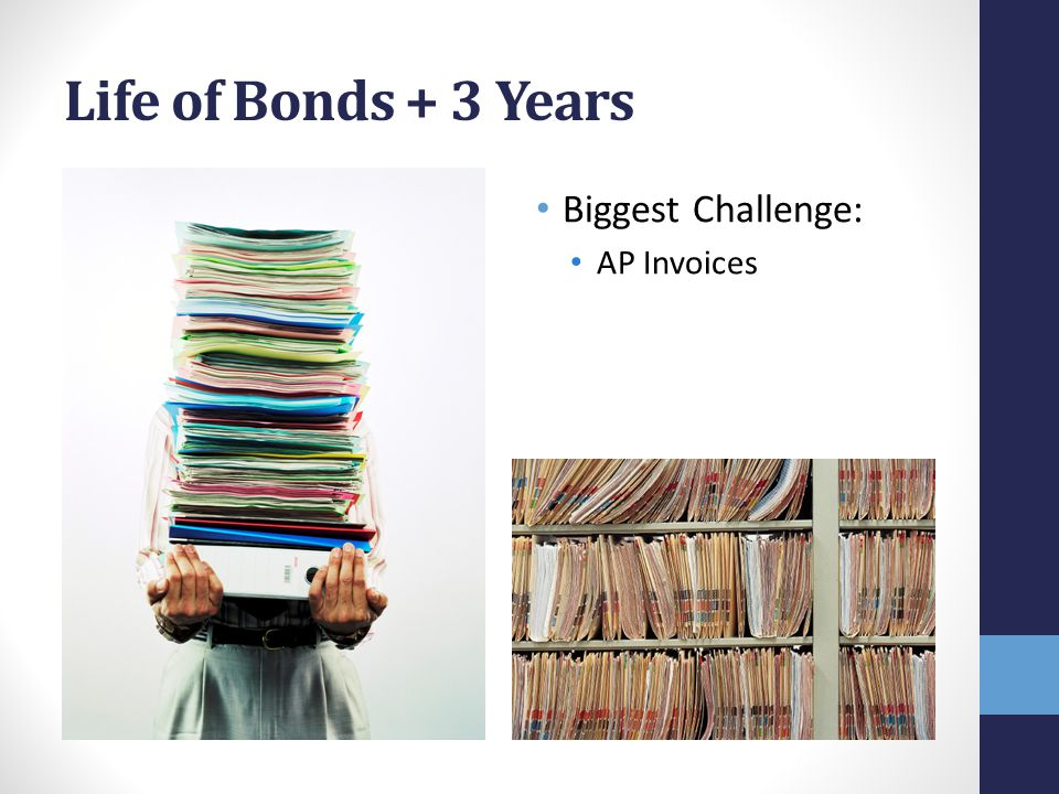 Life of Bonds + 3 Years Biggest Challenge: AP Invoices