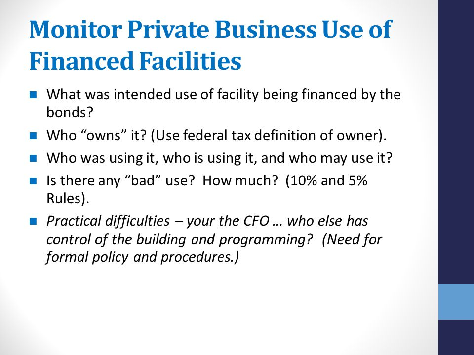 Monitor Private Business Use of Financed Facilities