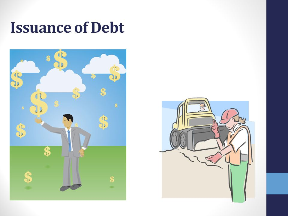 Issuance of Debt Many of us have issued debt COT issues debt annually