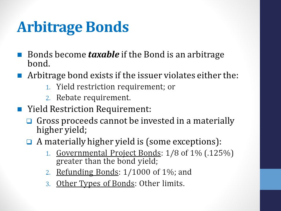 Arbitrage Bonds Bonds become taxable if the Bond is an arbitrage bond.