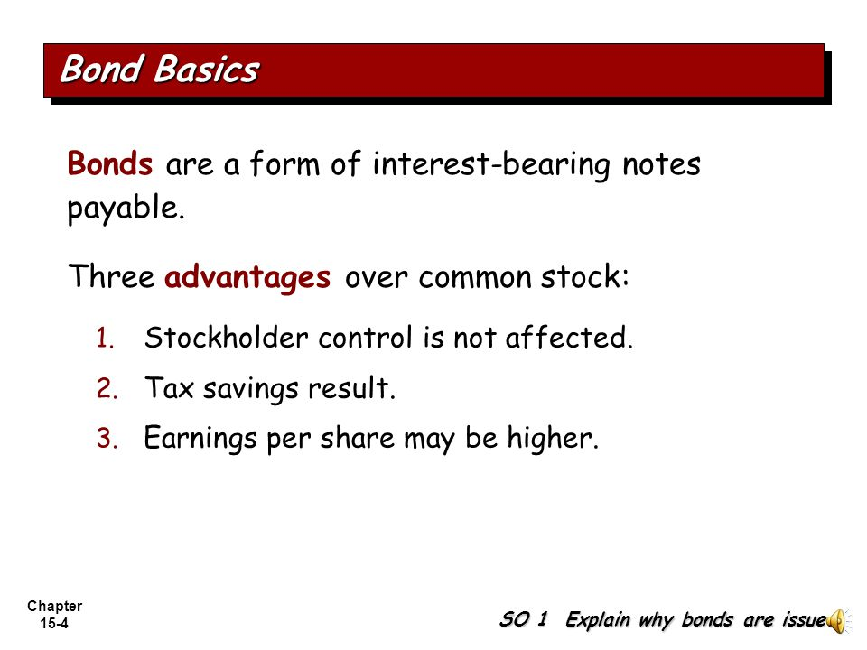 Bond Basics Bonds are a form of interest-bearing notes payable.