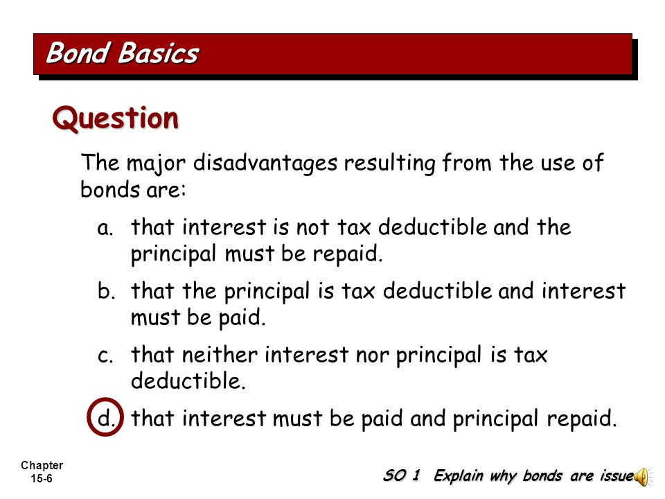 Bond Basics Question. The major disadvantages resulting from the use of bonds are: