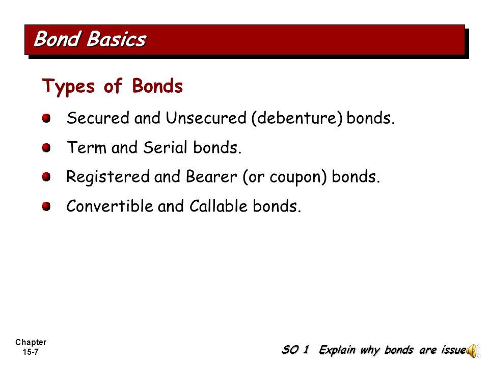 Bond Basics Types of Bonds Secured and Unsecured (debenture) bonds.