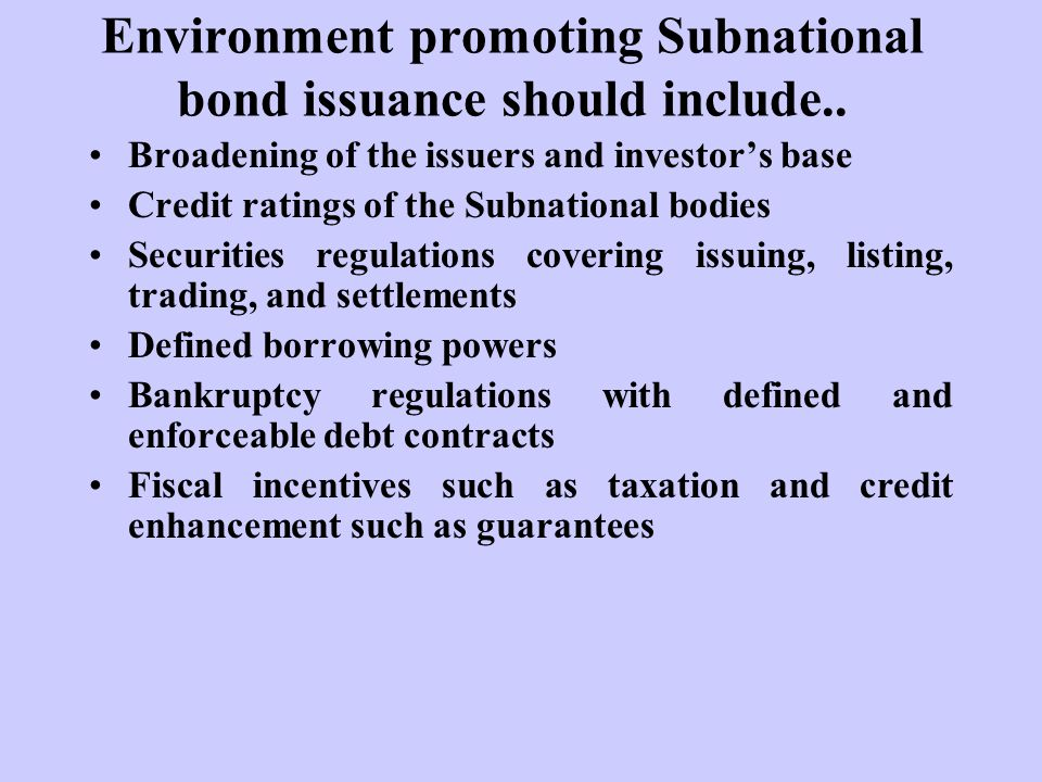 Environment promoting Subnational bond issuance should include..