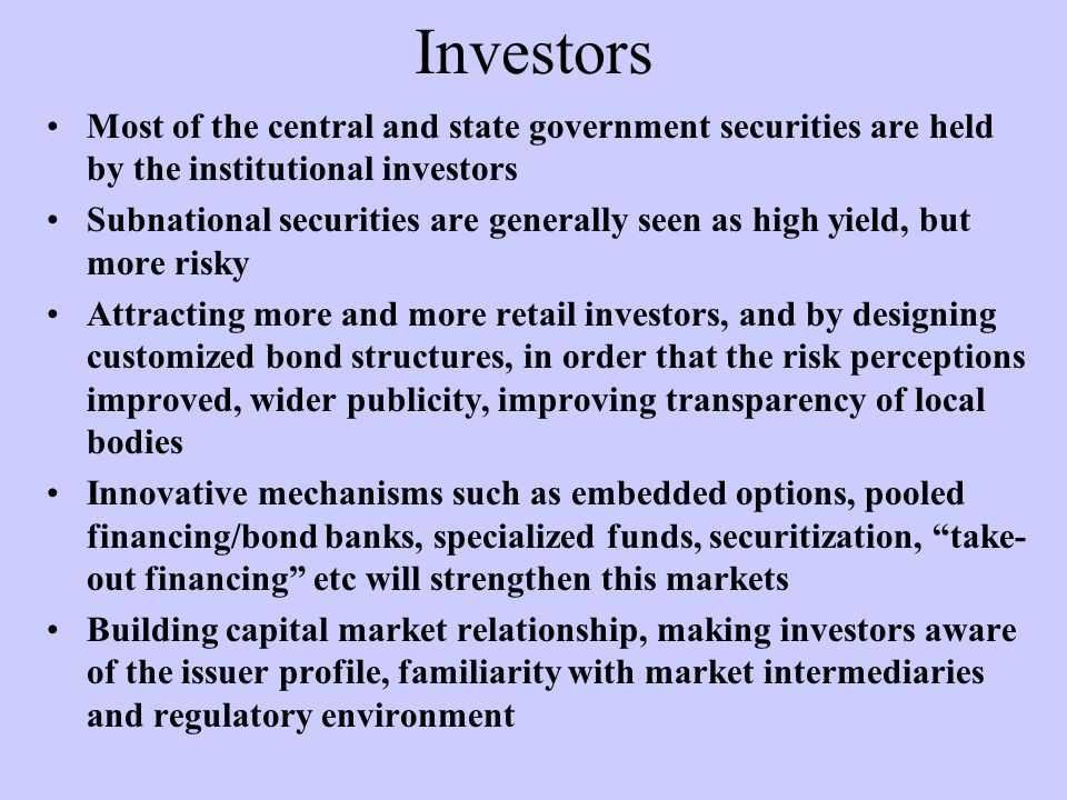 Investors Most of the central and state government securities are held by the institutional investors.