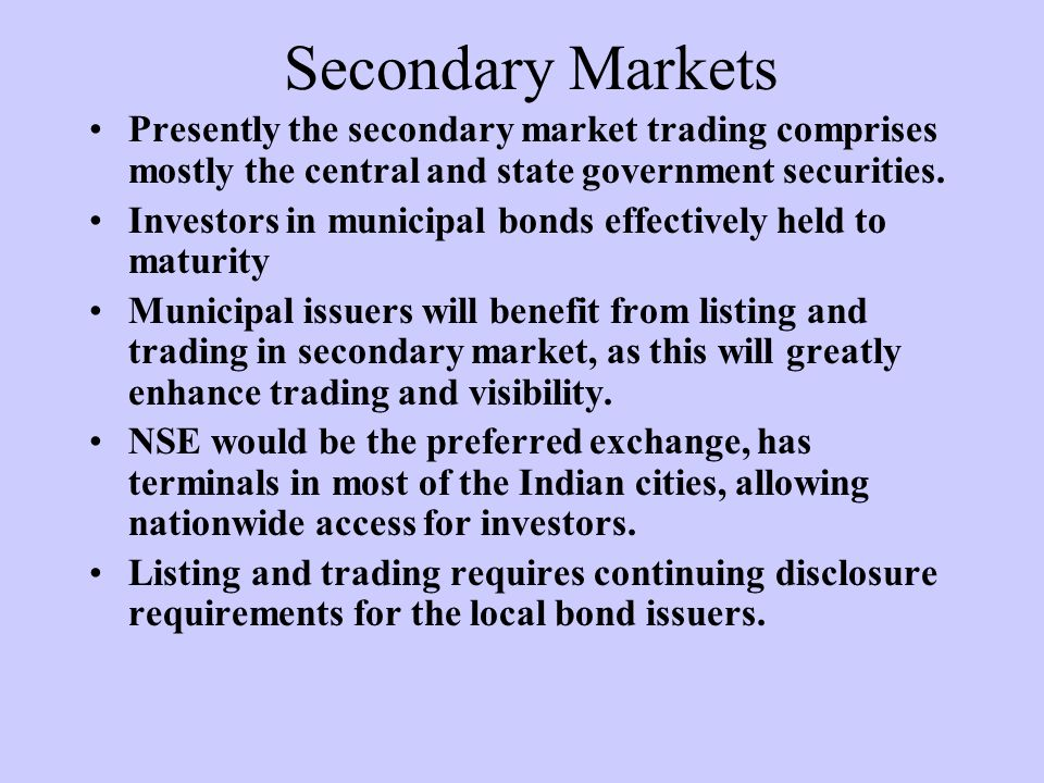 Secondary Markets Presently the secondary market trading comprises mostly the central and state government securities.