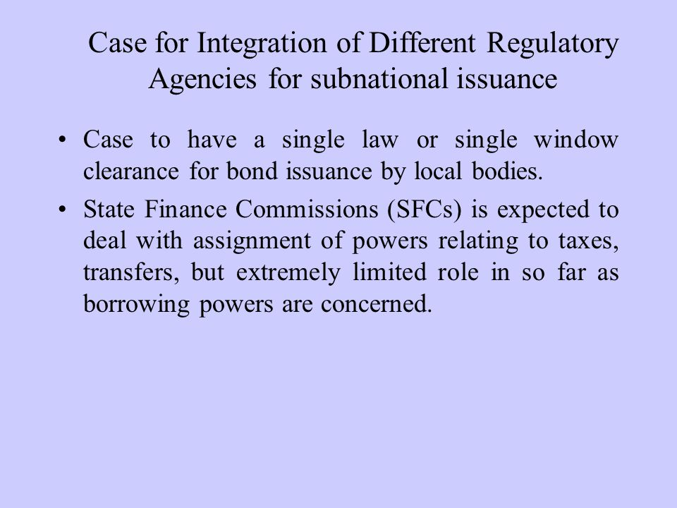 Case for Integration of Different Regulatory Agencies for subnational issuance