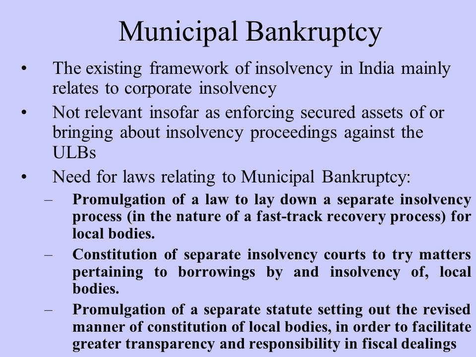 Municipal Bankruptcy The existing framework of insolvency in India mainly relates to corporate insolvency.