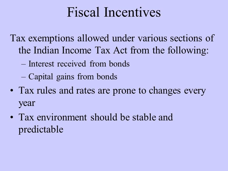 Fiscal Incentives Tax exemptions allowed under various sections of the Indian Income Tax Act from the following: