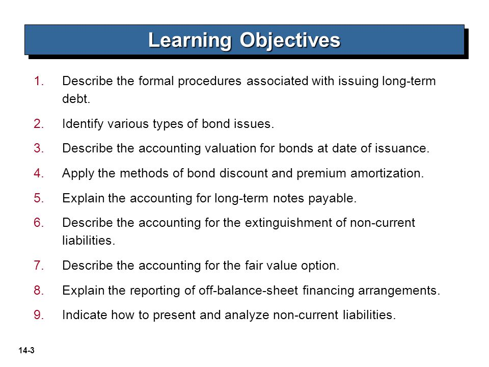 Learning Objectives Describe the formal procedures associated with issuing long-term debt. Identify various types of bond issues.