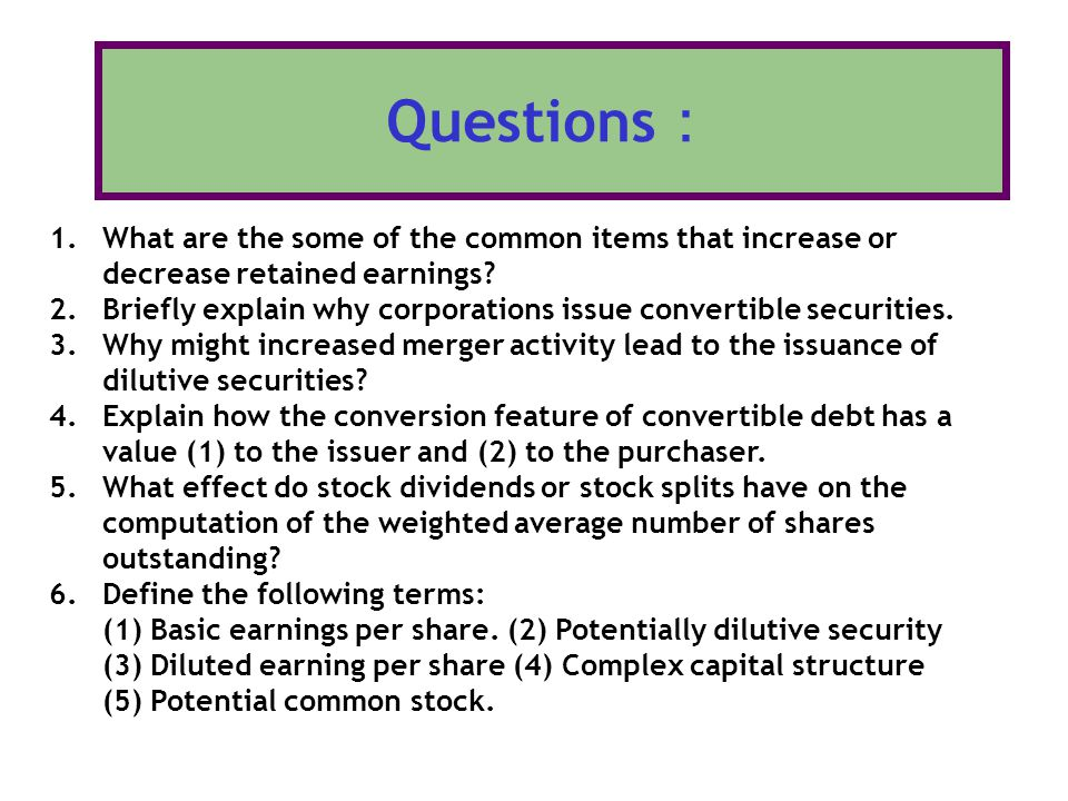 Questions: What are the some of the common items that increase or decrease retained earnings