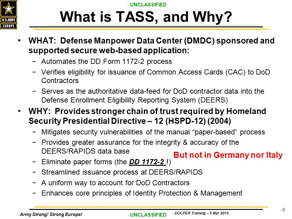 What is TASS, and Why WHAT: Defense Manpower Data Center (DMDC) sponsored and supported secure web-based application: