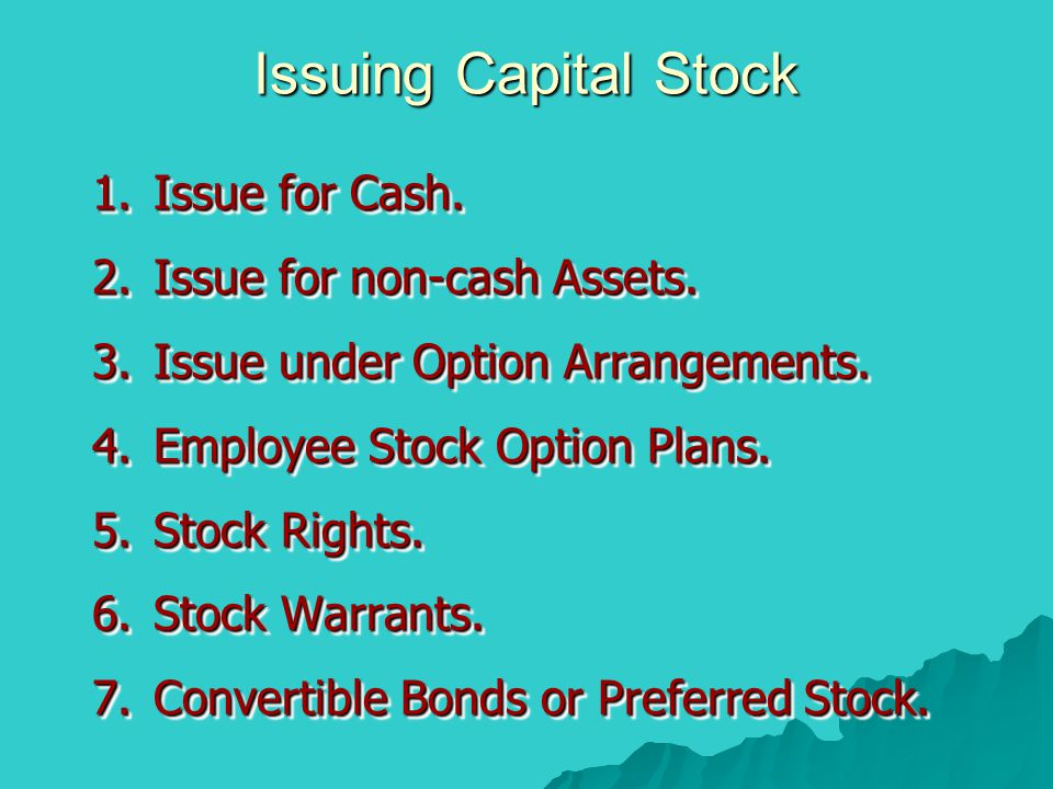 Issuing Capital Stock Issue for Cash. Issue for non-cash Assets.