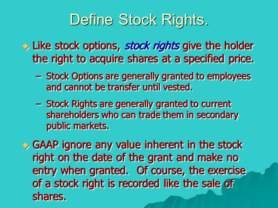 Define Stock Rights. Like stock options, stock rights give the holder the right to acquire shares at a specified price.