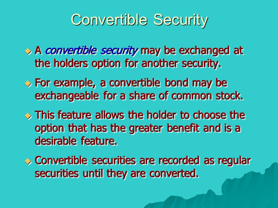 Convertible Security A convertible security may be exchanged at the holders option for another security.
