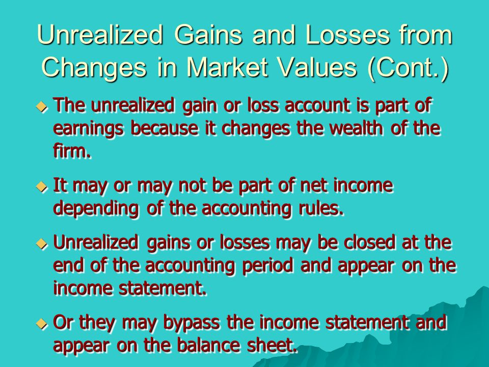 Unrealized Gains and Losses from Changes in Market Values (Cont.)