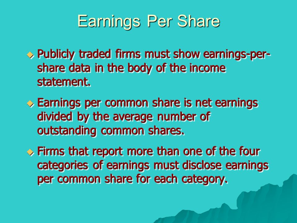 Earnings Per Share Publicly traded firms must show earnings-per-share data in the body of the income statement.