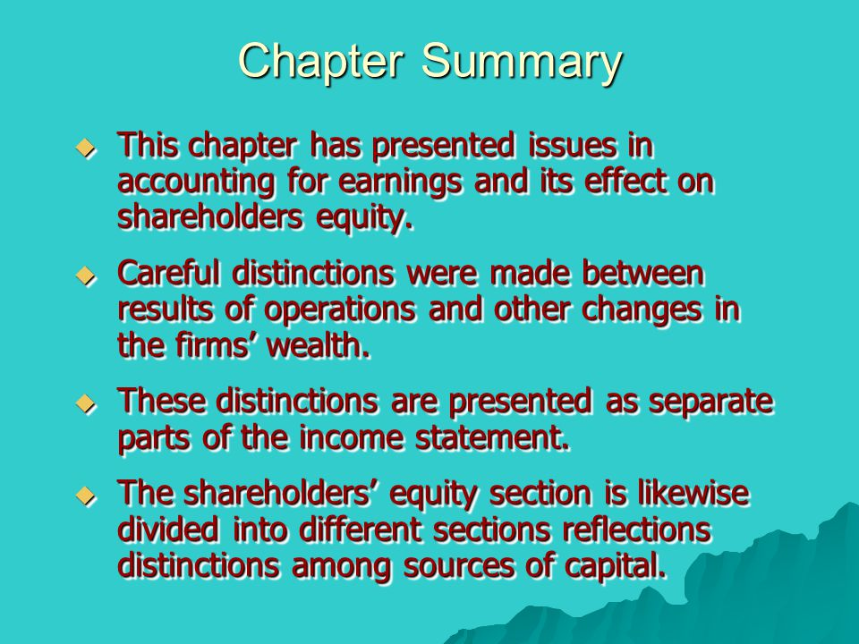 Chapter Summary This chapter has presented issues in accounting for earnings and its effect on shareholders equity.