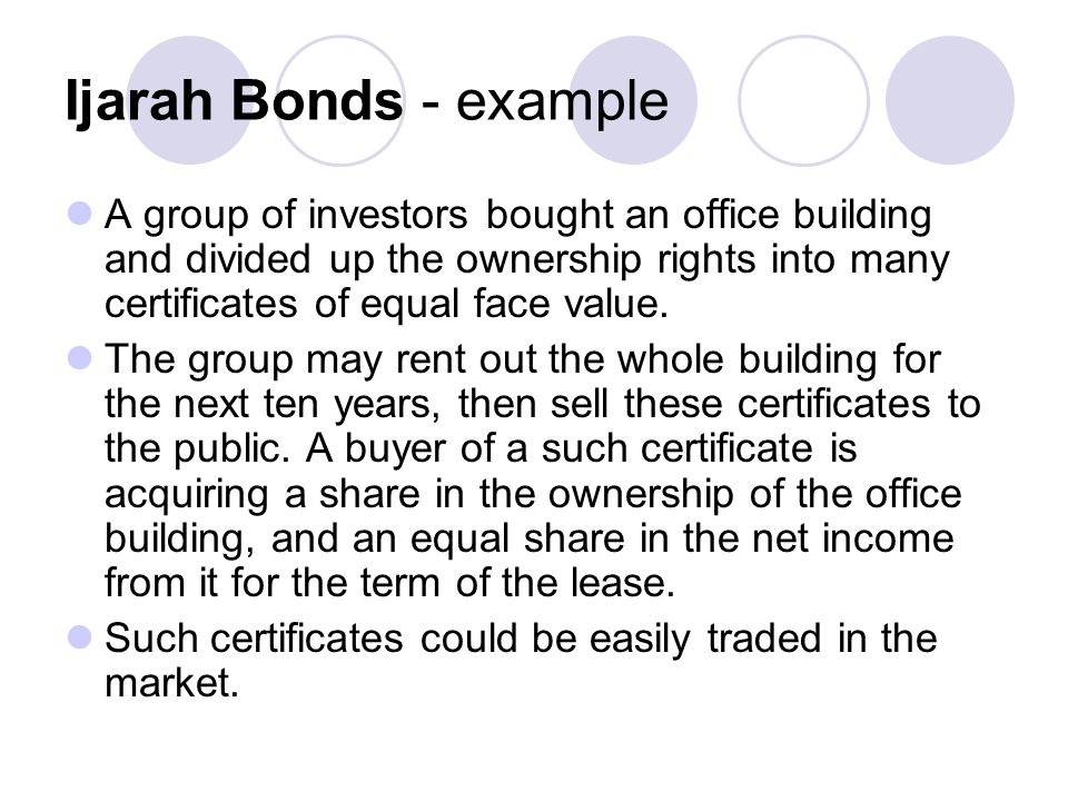 Ijarah Bonds - example A group of investors bought an office building and divided up the ownership rights into many certificates of equal face value.