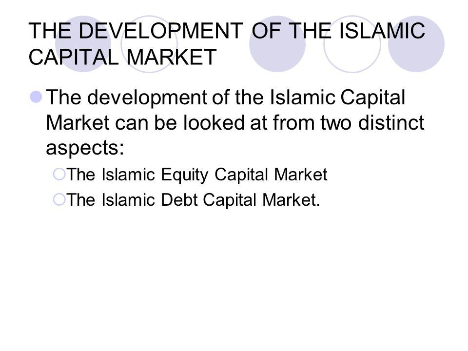 THE DEVELOPMENT OF THE ISLAMIC CAPITAL MARKET