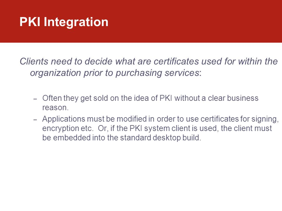 PKI Integration Clients need to decide what are certificates used for within the organization prior to purchasing services: