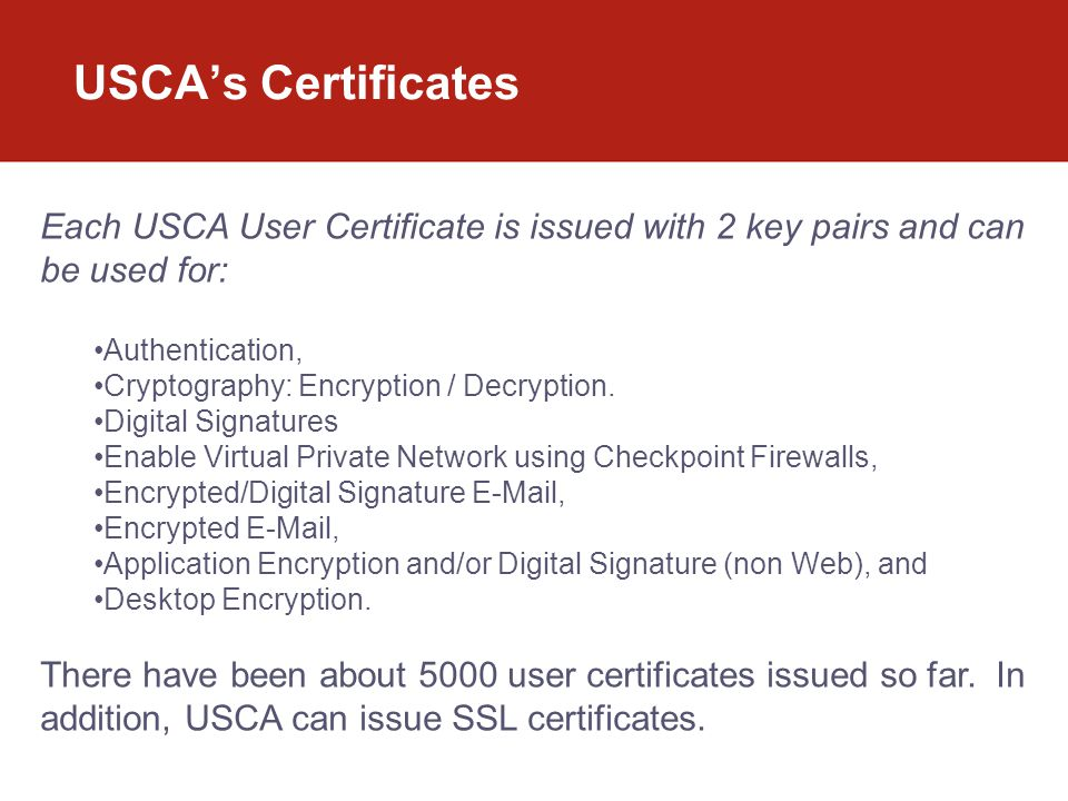 USCA's Certificates Each USCA User Certificate is issued with 2 key pairs and can be used for: Authentication,