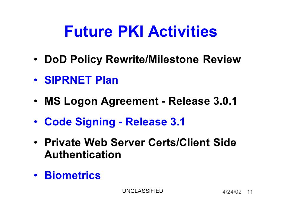 Future PKI Activities DoD Policy Rewrite/Milestone Review SIPRNET Plan