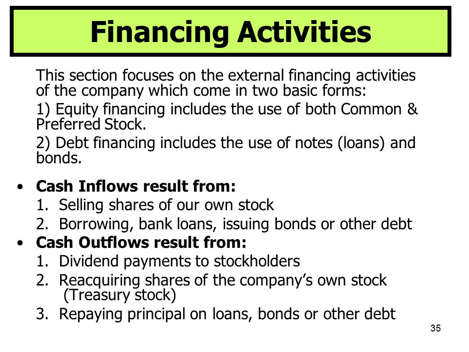 Financing Activities This section focuses on the external financing activities of the company which come in two basic forms: