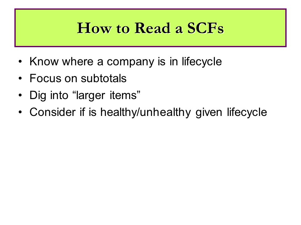 How to Read a SCFs Know where a company is in lifecycle