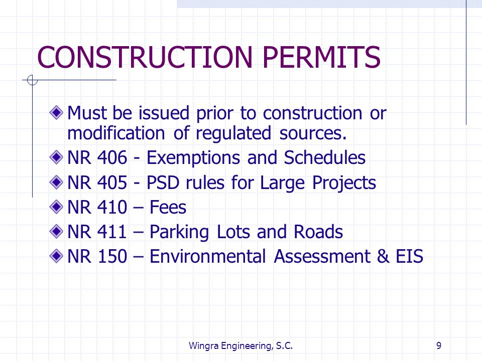 CONSTRUCTION PERMITS Must be issued prior to construction or modification of regulated sources. NR 406 - Exemptions and Schedules.