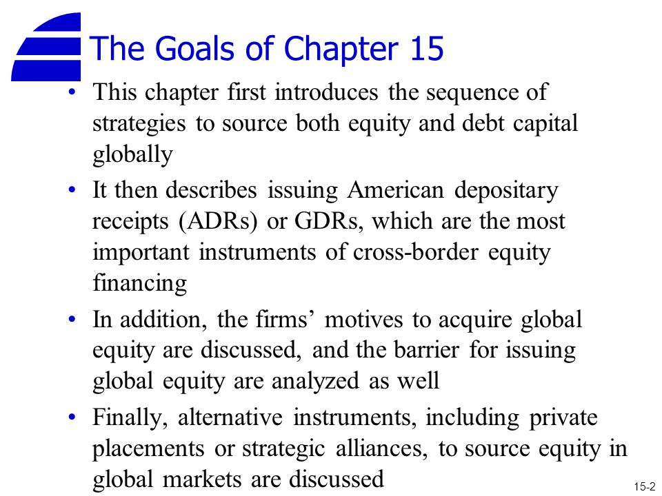 The Goals of Chapter 15 This chapter first introduces the sequence of strategies to source both equity and debt capital globally.
