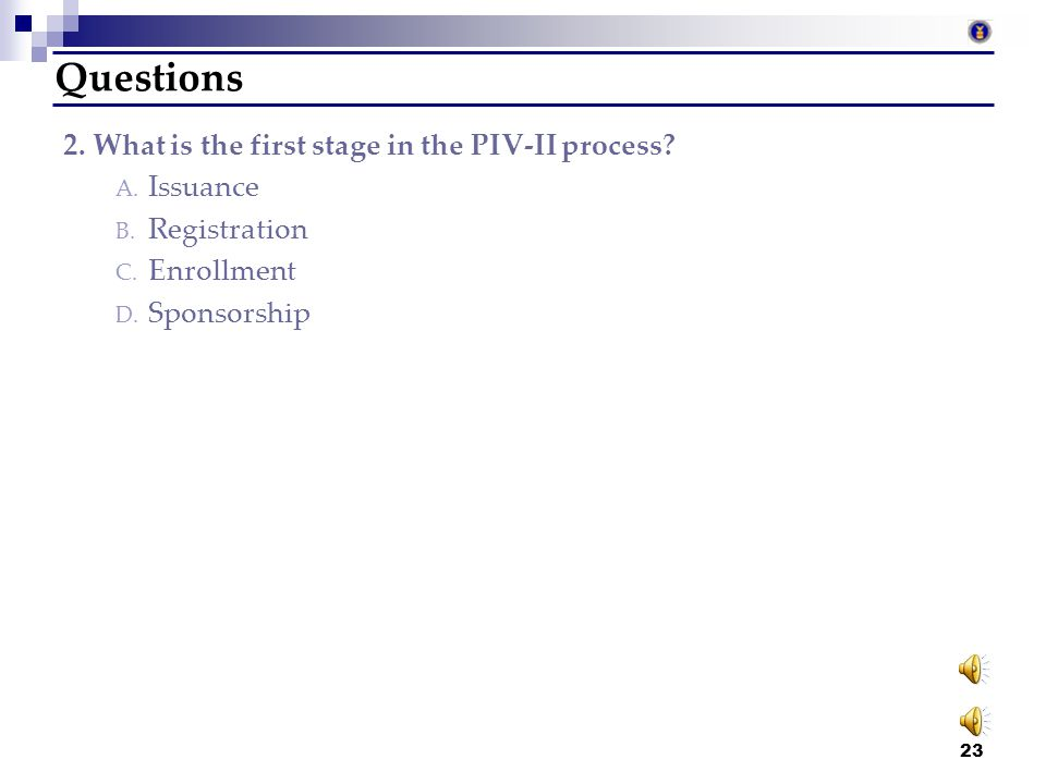 Questions 2. What is the first stage in the PIV-II process Issuance