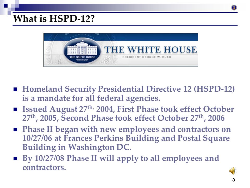 What is HSPD-12 Homeland Security Presidential Directive 12 (HSPD-12) is a mandate for all federal agencies.
