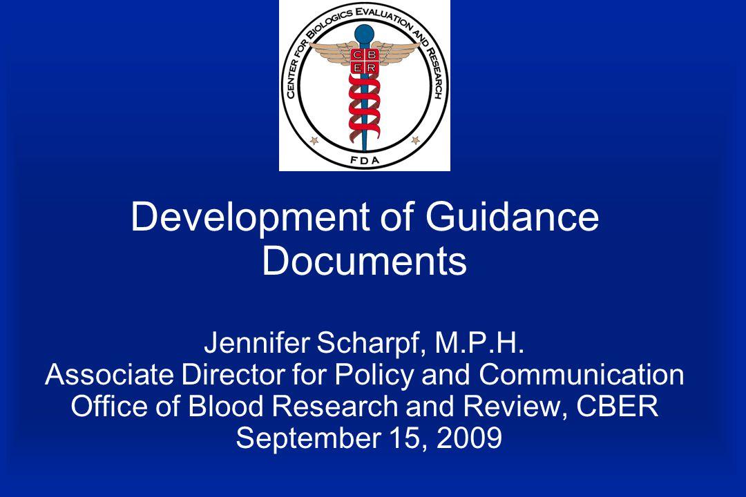 Development of Guidance Documents Jennifer Scharpf, M. P. H