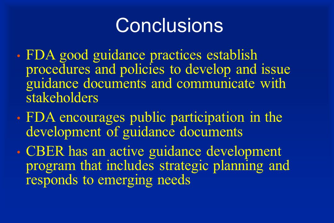 Conclusions FDA good guidance practices establish procedures and policies to develop and issue guidance documents and communicate with stakeholders.