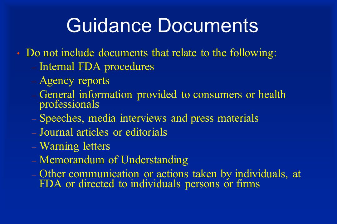 Guidance Documents Do not include documents that relate to the following: Internal FDA procedures.