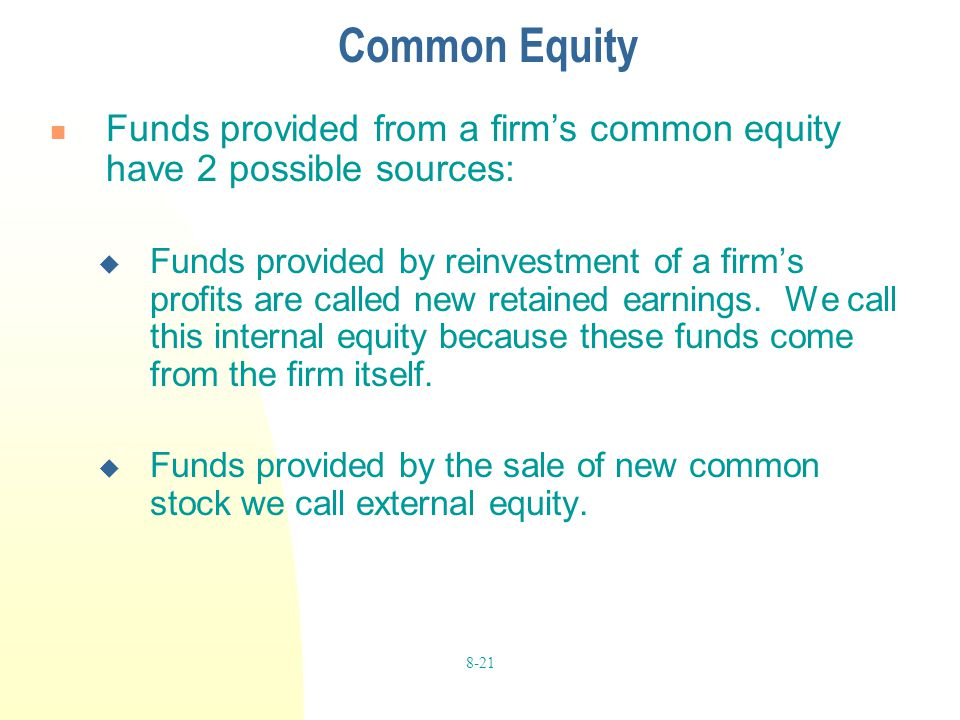 Common Equity Funds provided from a firm's common equity have 2 possible sources: