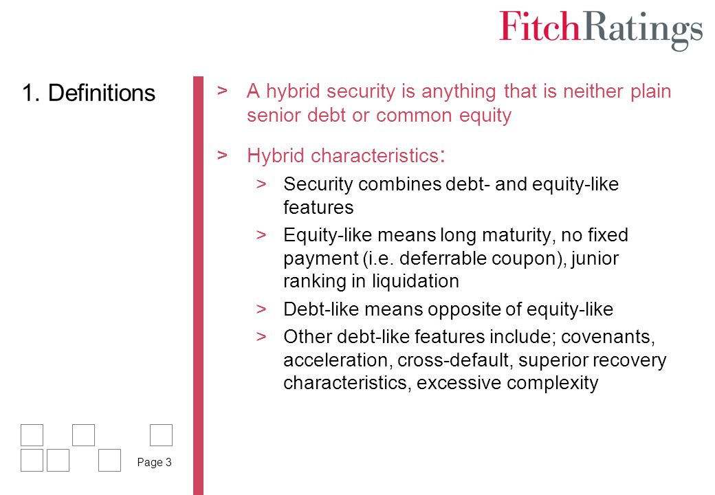 1. Definitions A hybrid security is anything that is neither plain senior debt or common equity. Hybrid characteristics: